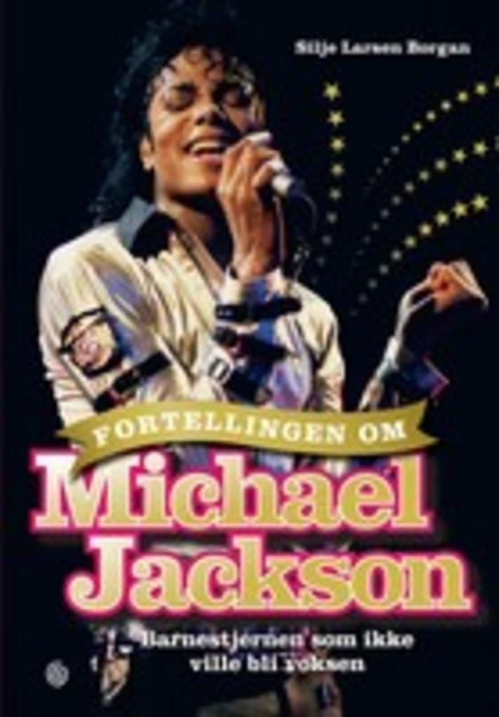 Fortellingen om Michael Jackson : Barnestjernen som ikke ville bli voksen