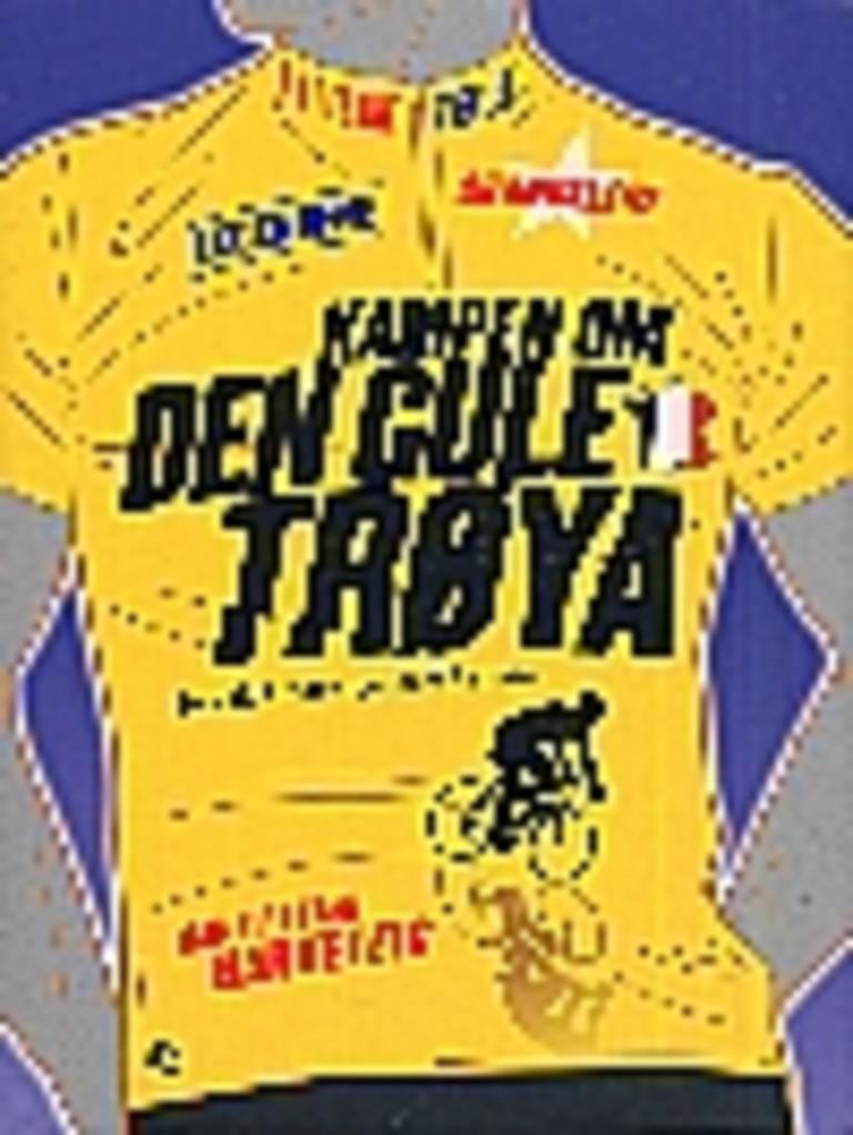 Kampen om den gule trøya : Tour de France gjennom historien : rytterne, duellene, legendene, skandalene