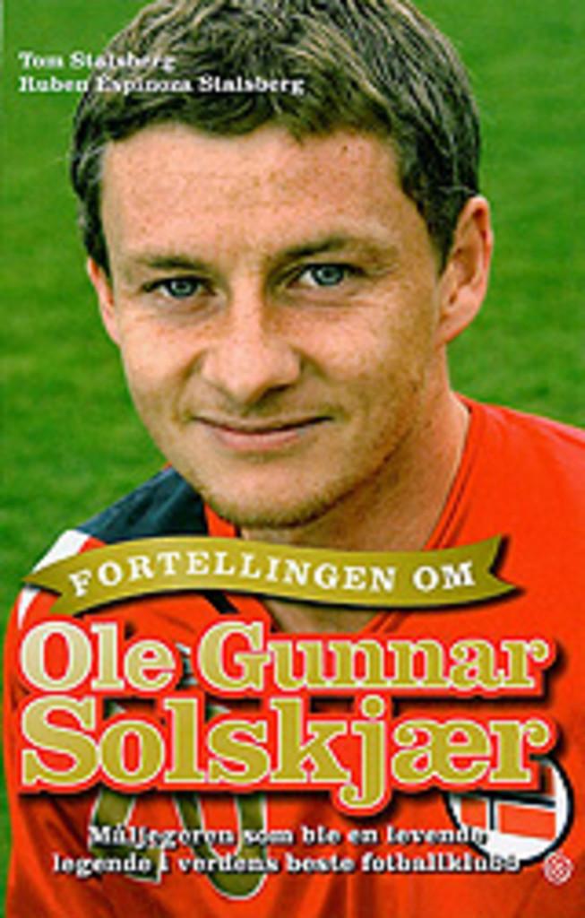 Fortellingen om Ole Gunnar Solskjær : måljegeren som ble en levende legende i verdens beste fotballklubb