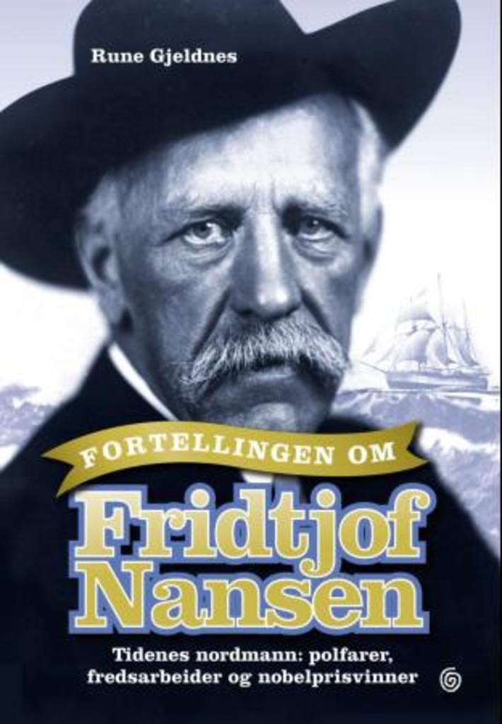 Fortellingen om Fridtjof Nansen : tidenes nordmann : polfarer, fredsarbeider og nobelprisvinner