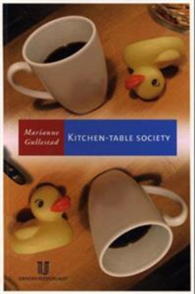 Kitchen-table society : a case study of the family life and friendships of young working-class mothers in urban Norway