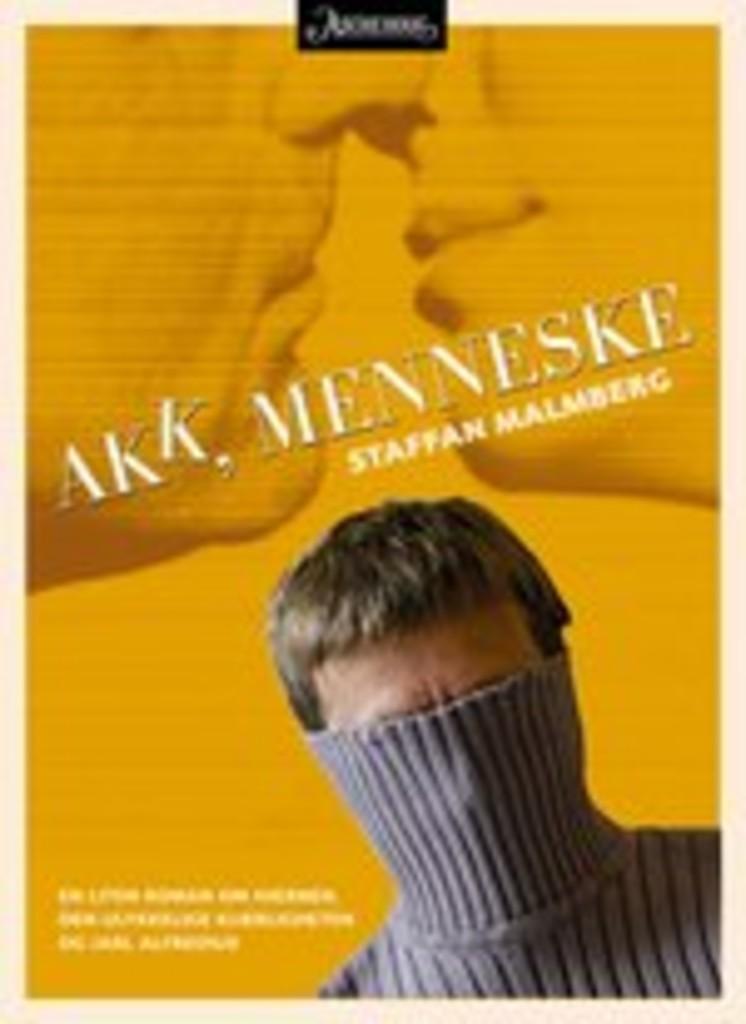 Akk, menneske : en liten roman om hjernen, den ulykkelige kjærligheten og Jarl Alfredius