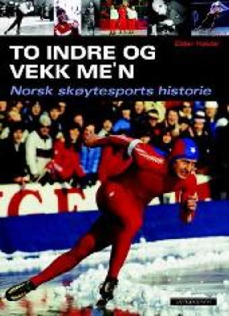 To indre og vekk me'n : norsk skøytesports historie