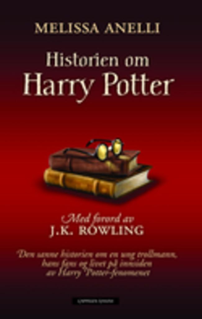 Historien om Harry Potter : den sanne historien om en ung trollmann, hans fans og livet på innsiden av Harry Potter-fenomenet