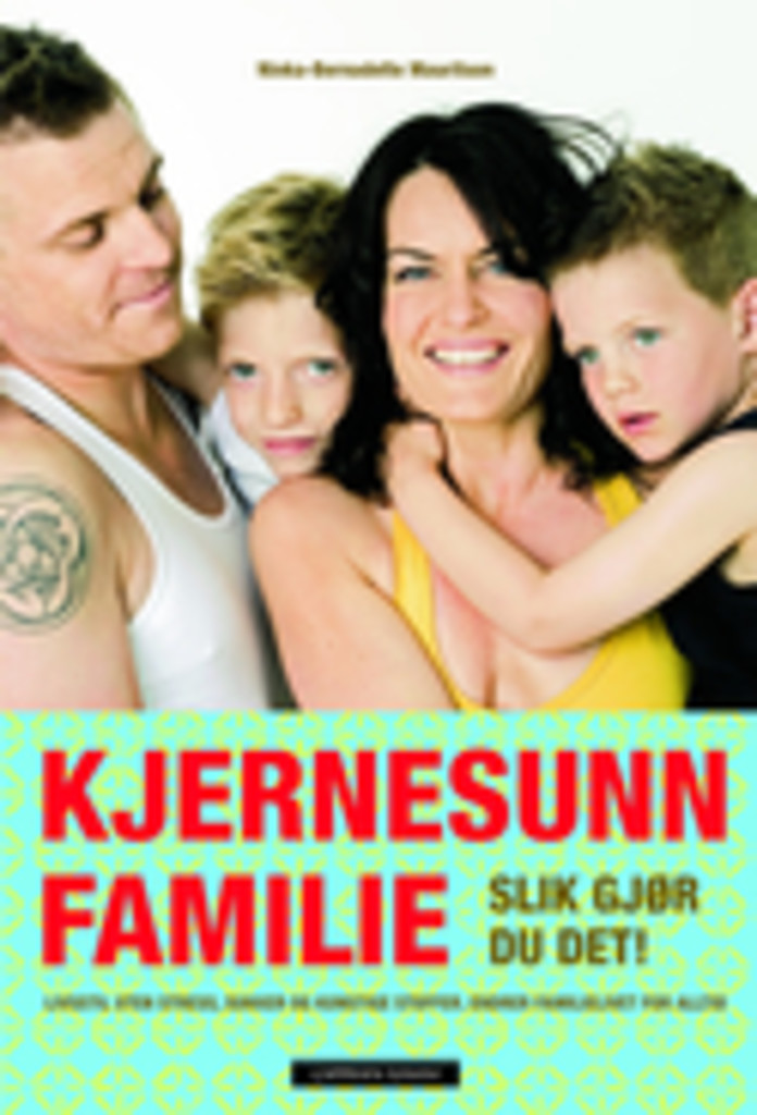 Kjernesunn familie: slik gjør du det! : livsstil uten stress, sukker og kunstige stoffer, endrer familielivet for alltid