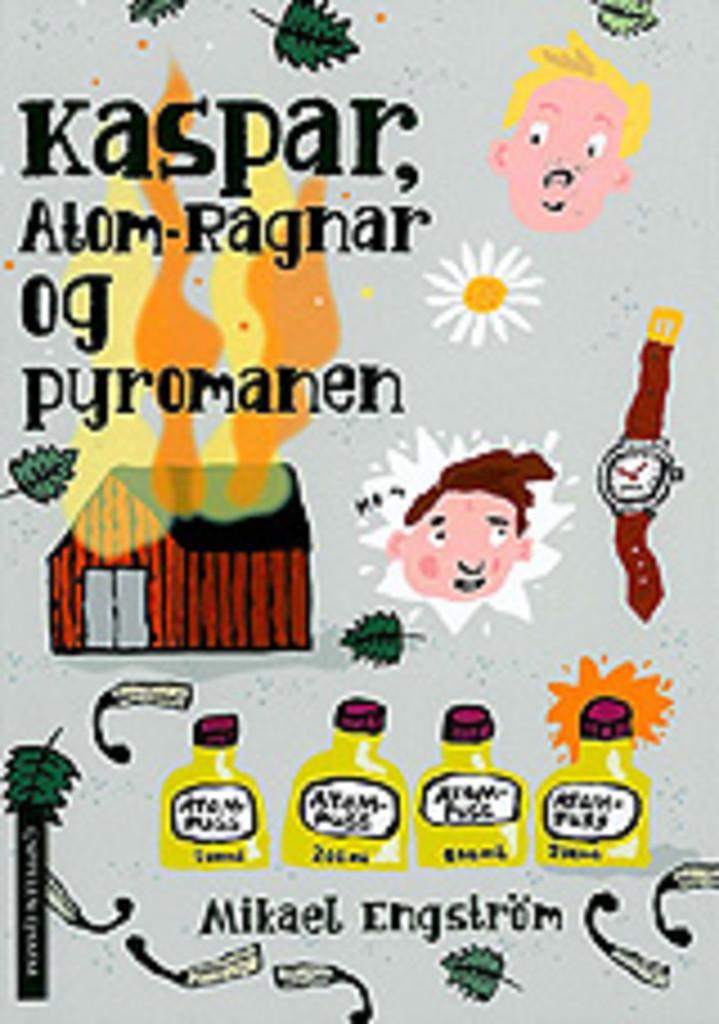 Kaspar, Atom-Ragnar og pyromanen