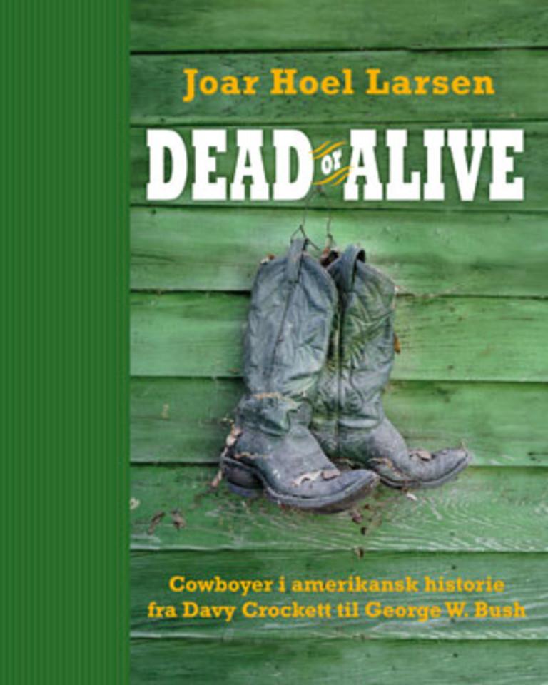 Dead or alive : cowboyer i amerikansk historie fra Davy Crockett til George W. Bush