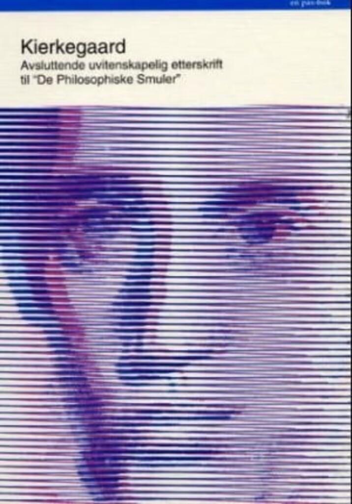 """Avsluttende uvitenskaplig etterskrift til """"De philosophiske smuler"""" : (i utvalg)"""