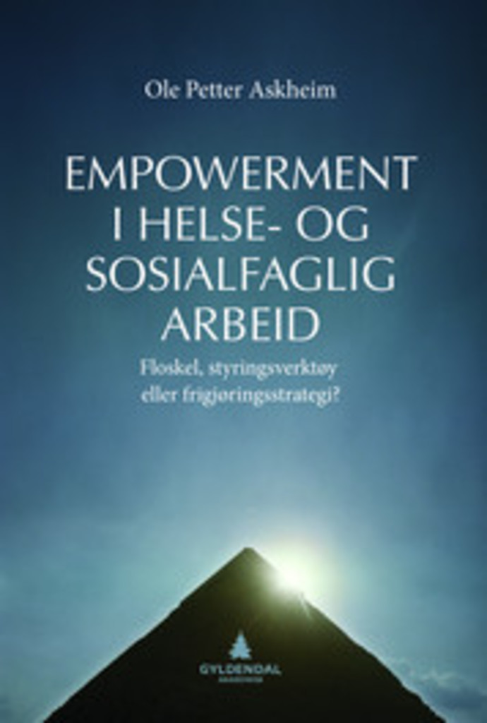 Empowerment i helse- og sosialfaglig arbeid : floskel, styringsverktøy, eller frigjøringsstrategi?