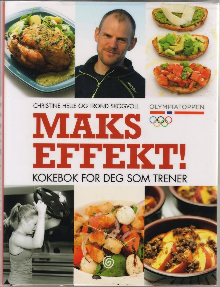 Maks effekt! : kokebok for deg som trener : 75 oppskrifter på sunn og næringsrik mat : bedre restitusjon, mer overskudd