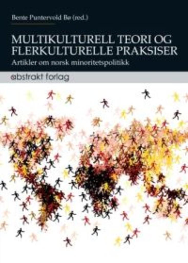Multikulturell teori og flerkulturelle praksiser : artikler om norsk minoritetspolitikk