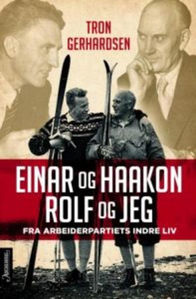 Einar og Haakon, Rolf og jeg : fra Arbeiderpartiets indre liv
