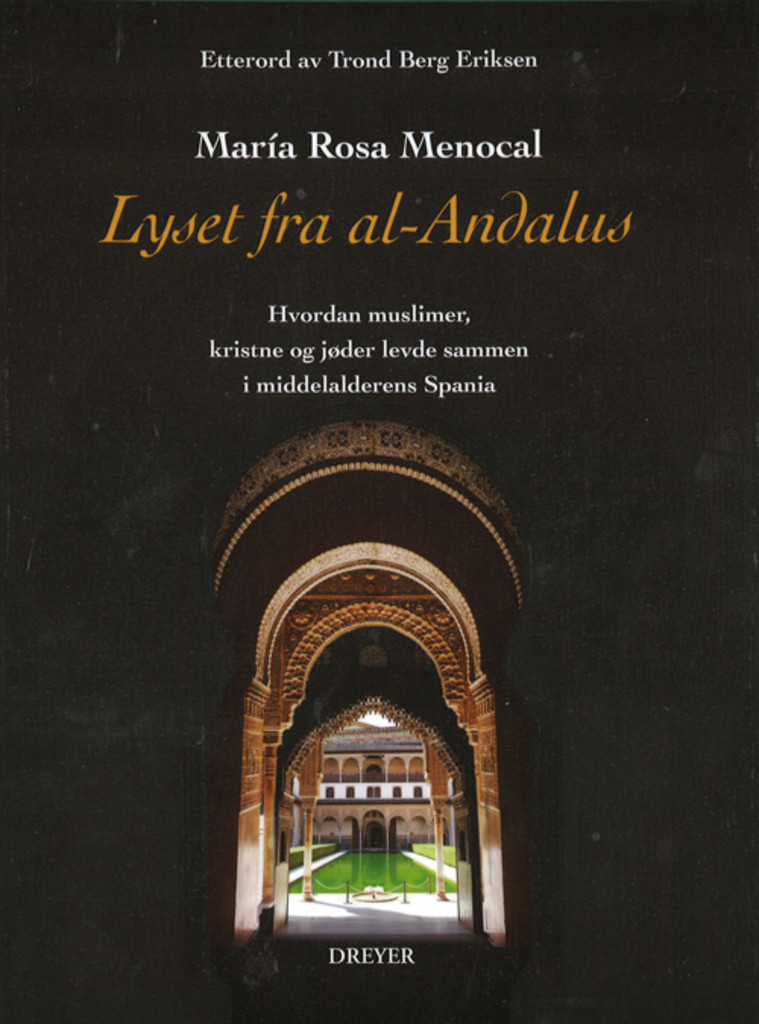 Lyset fra al-Andalus : Hvordan muslimer, kristne og jøder levde sammen i middelalderen i Spania