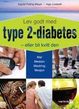 """""""Lev godt med type 2-diabetes - eller bli kvitt den! : Ingvild Felling Meyer og Inge Lindseth"""""""