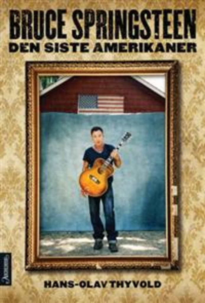 Bruce Springsteen : den siste amerikaner