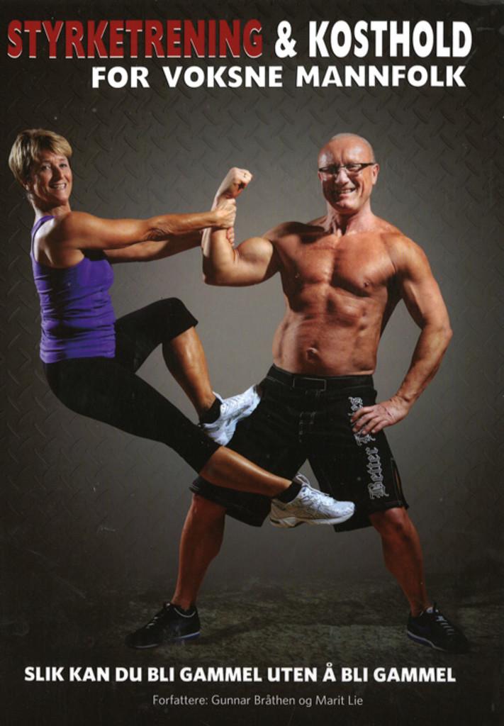 Styrketrening og kosthold for voksne mannfolk : slik kan du bli gammel uten å bli gammel, og slik kan du utsette aldringsprosessen med 10-15 år