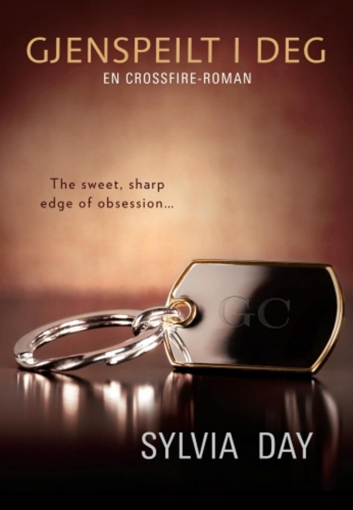 Gjenspeilt i deg : en Crossfire-roman . 2