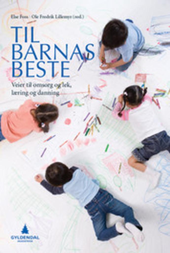 Til barnas beste : veier til omsorg og lek, læring og danning