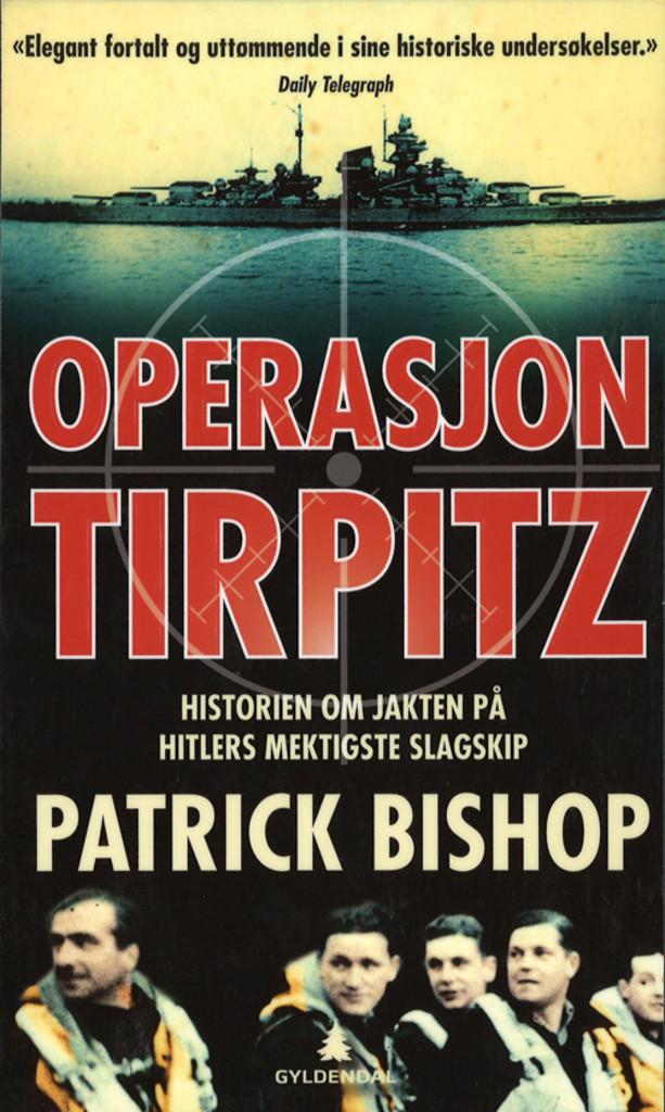 Operasjon Tirpitz : historien om jakten på Hitlers mektigste slagskip