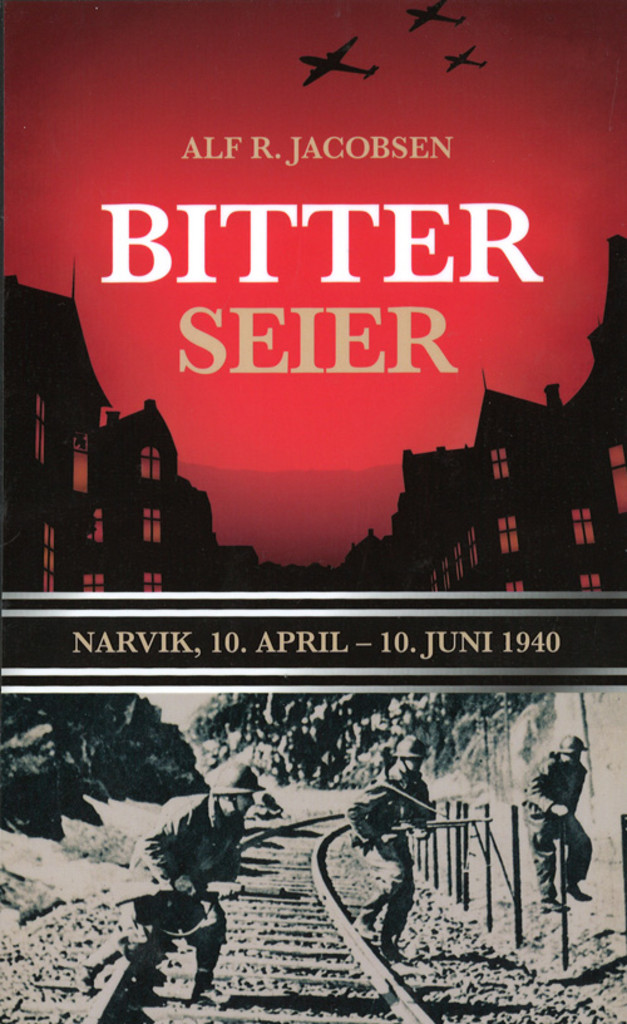 Bitter seier : Narvik, 10. april-10. juni 1940