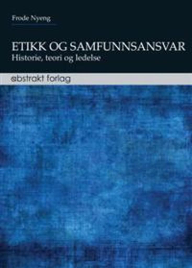 Etikk og samfunnsansvar : historie, teori og ledelse
