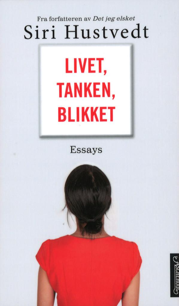 Livet, tanken, blikket : essays