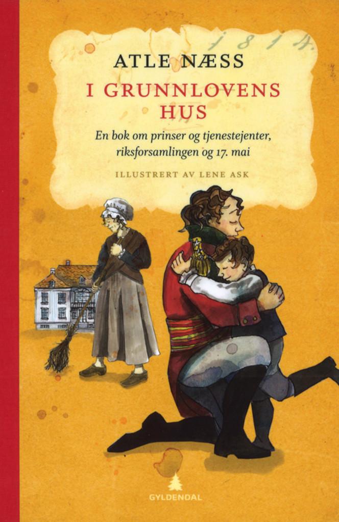 I grunnlovens hus : en bok om prinser og tjenestejenter, riksforsamlingen og 17. mai