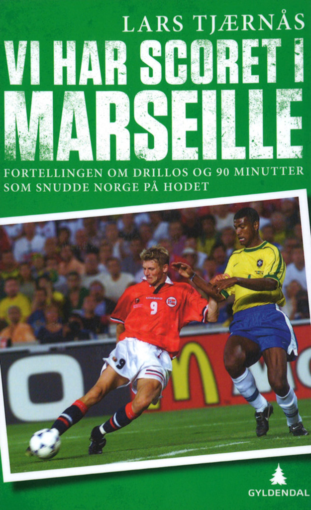 Vi har scoret i Marseille : fortellingen om Drillos og 90 minutter som snudde Norge på hodet