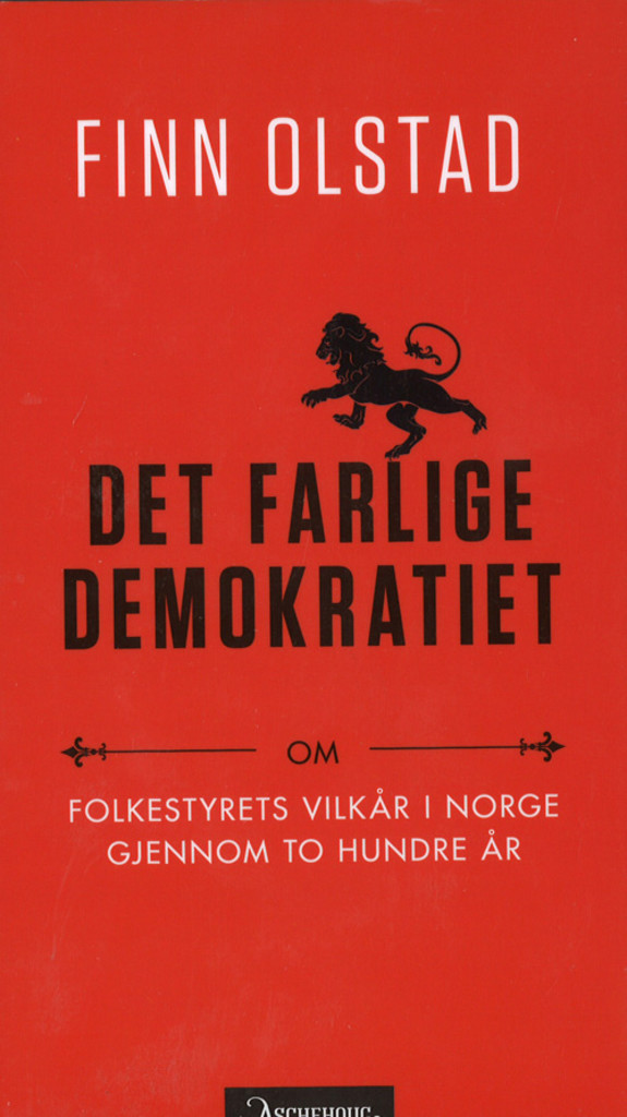 Det farlige demokratiet : om folkestyrets vilkår i Norge gjennom to hundre år