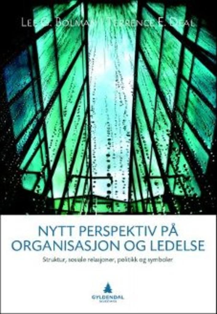 Nytt perspektiv på organisasjon og ledelse : strukturer, sosiale relasjoner, politikk og symboler
