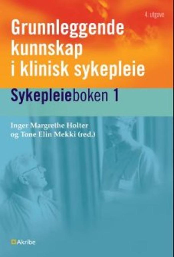 Grunnleggende kunnskap i klinisk sykepleie : sykepleieboken 1