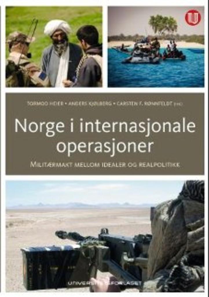 Norge i internasjonale operasjoner : militærmakt mellom idealer og realpolitikk
