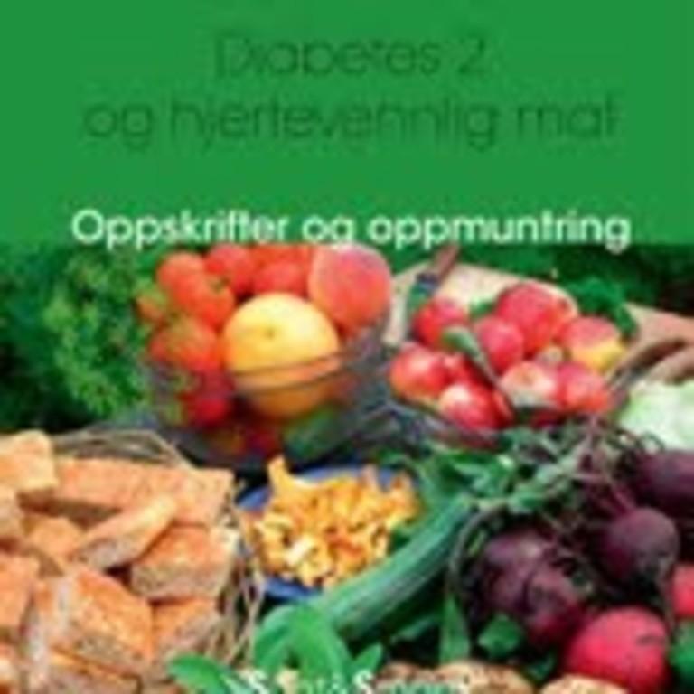 Diabetes 2 og hjertevennlig mat : oppskrifter og oppmuntring