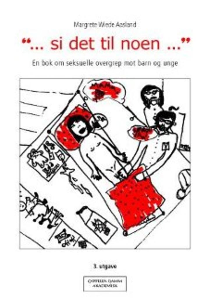 """""""-si det til noen-"""" : en bok om seksuelle overgrep mot barn og unge"""
