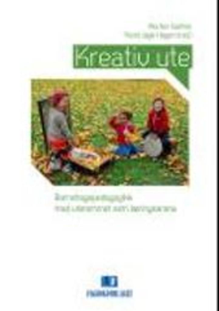Kreativ ute : barnehagepedagogikk med uterommet som læringsarena