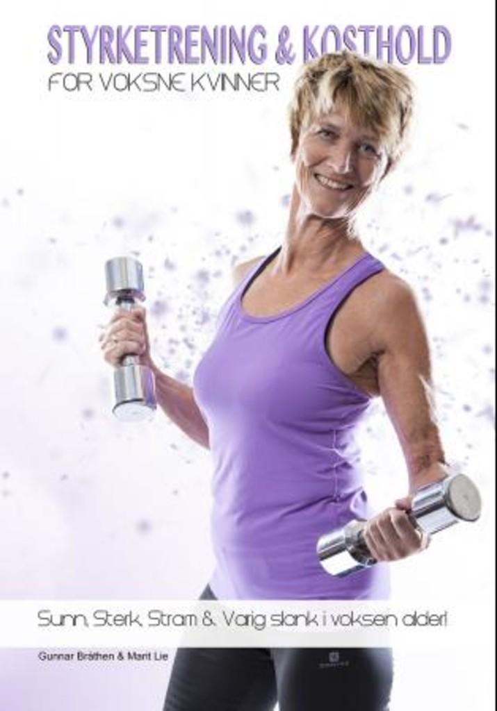 Styrketrening og kosthold for voksne kvinner : sunn, sterk, stram og varig slank i voksen alder