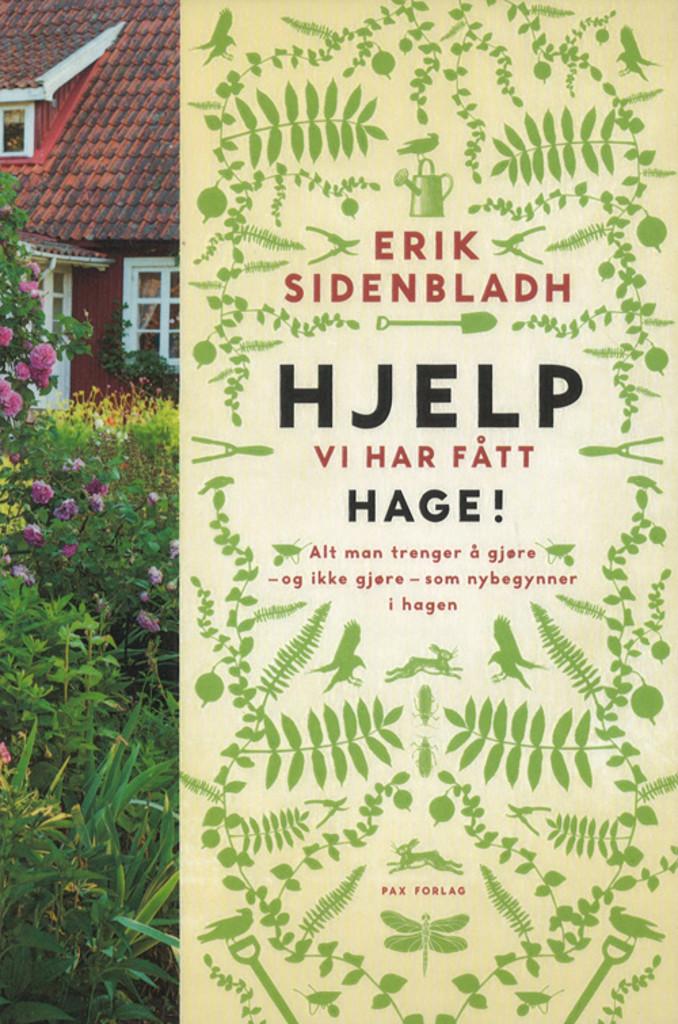 Hjelp vi har fått hage! : alt man trenger å gjøre - og ikke gjøre - som nybegynner i hagen