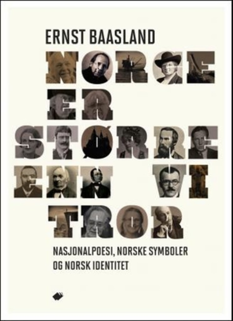 Norge er større enn vi tror : nasjonalpoesi som utfordring : fortelinger om norske symboler og norsk identitet