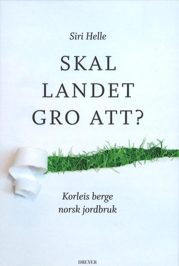 Skal landet gro att? : korleis berge norsk jordbruk