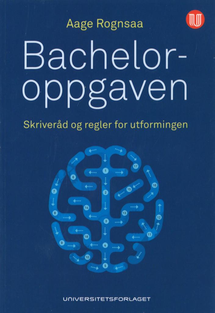 Bacheloroppgaven : skriveråd og regler for utformingen