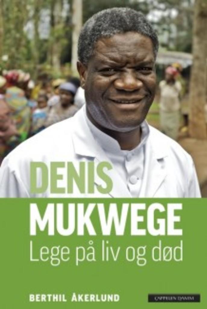 Denis Mukwege : lege på liv og død