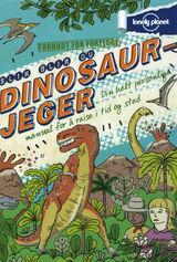 Forbes, Scott : Slik blir du dinosaurjeger : din helt personlige manual for å reise i tid og sted