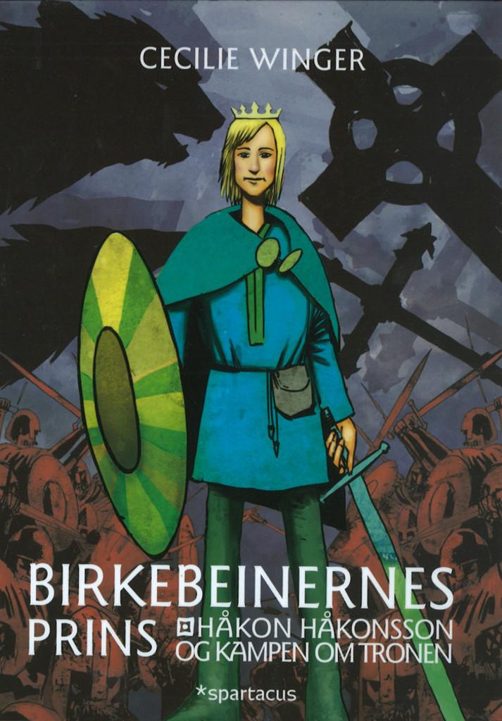 Birkebeinernes prins : Håkon Håkonsson og kampen om tronen