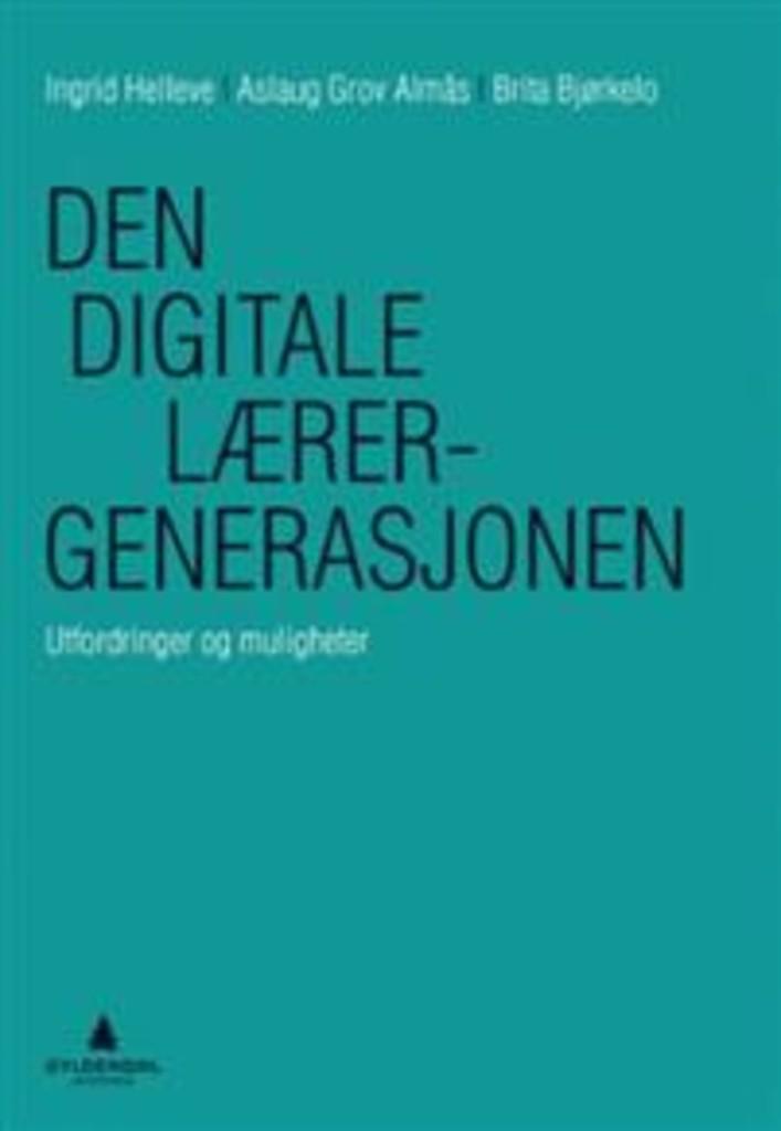 Den digitale lærergenerasjonen : utfordringer og muligheter
