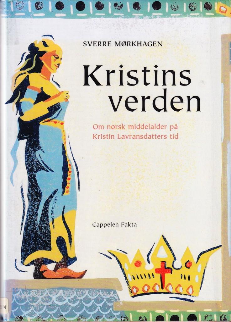 Kristins verden : om norsk middelalder på Kristin Lavransdatters tid