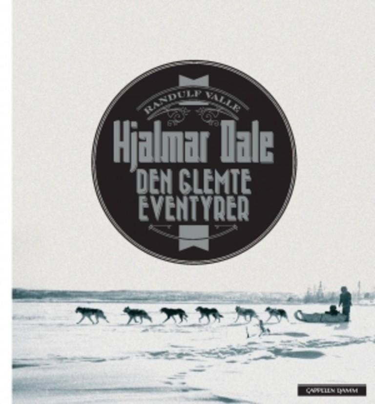 Hjalmar Dale : den glemte eventyrer