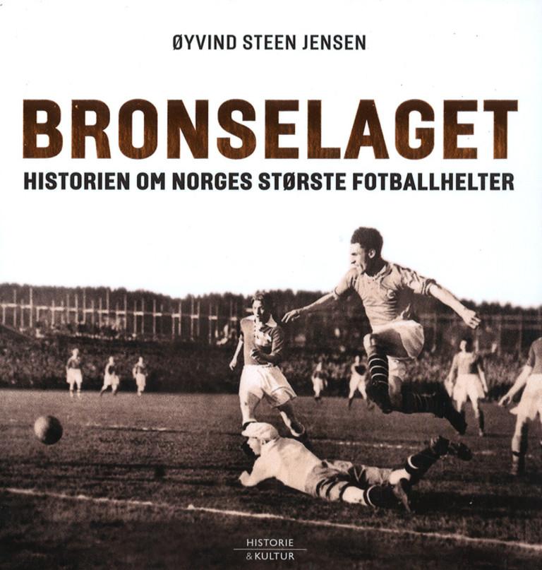 Bronselaget : historien om Norges største fotballhelter