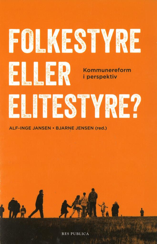 Folkestyre eller elitestyre? : kommunereform i perspektiv
