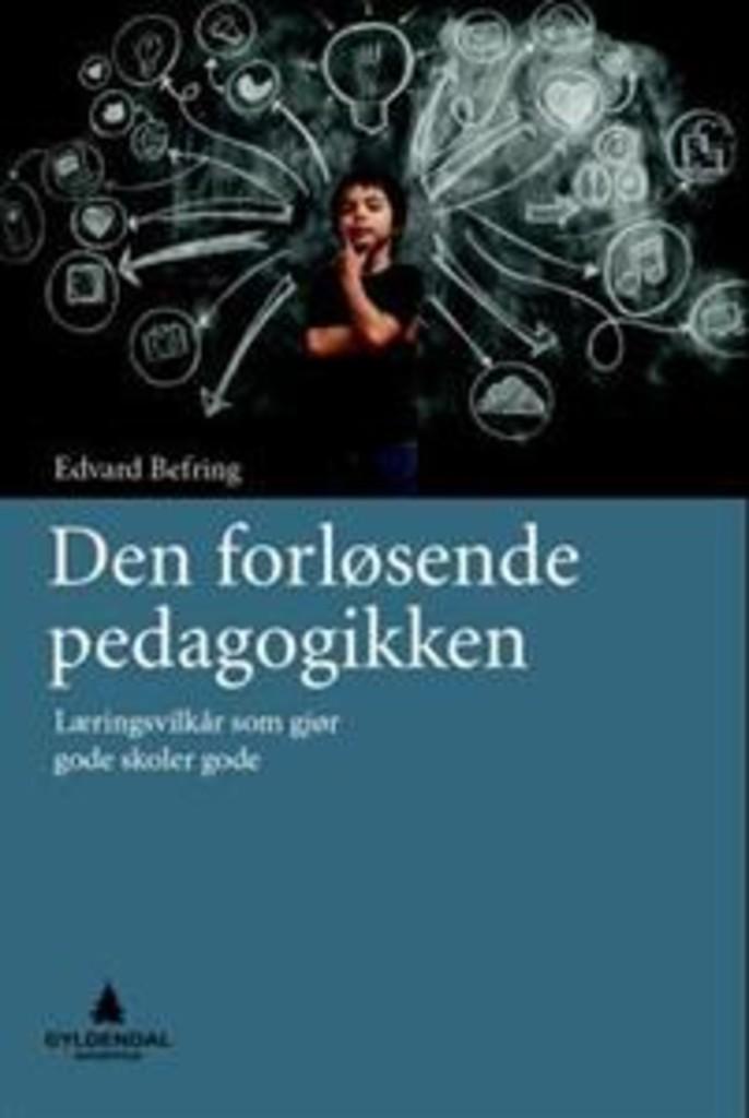 Den forløsende pedagogikken : læringsvilkår som gjør gode skoler gode