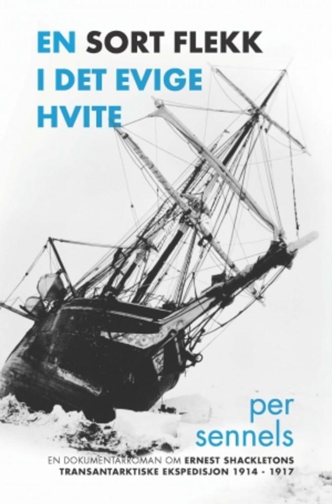 En sort flekk i det evig hvite : en dokumentarroman om Ernest Shackletons transantarktiske ekspedisjon 1914-1917